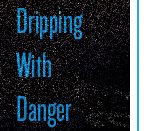 Dripping-with-Danger