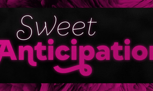 Sweet Anticipation – August 2018